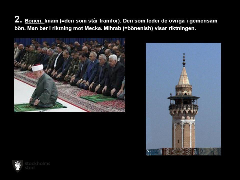 2.Bönen. Imam (=den som står framför). Den som leder de övriga i gemensam bön.