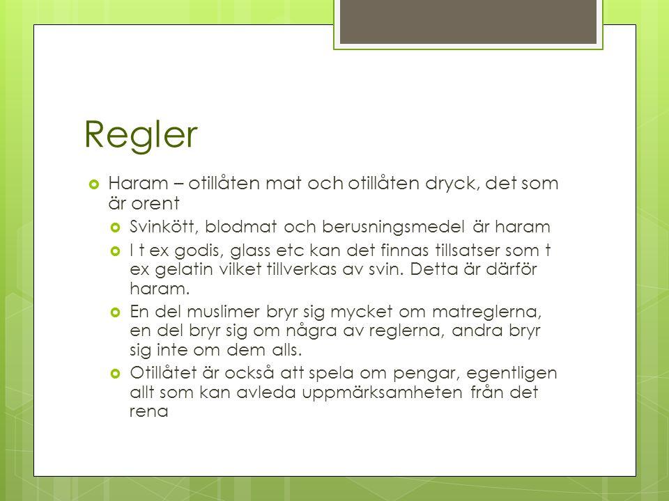 Regler  Haram – otillåten mat och otillåten dryck, det som är orent  Svinkött, blodmat och berusningsmedel är haram  I t ex godis, glass etc kan det finnas tillsatser som t ex gelatin vilket tillverkas av svin.