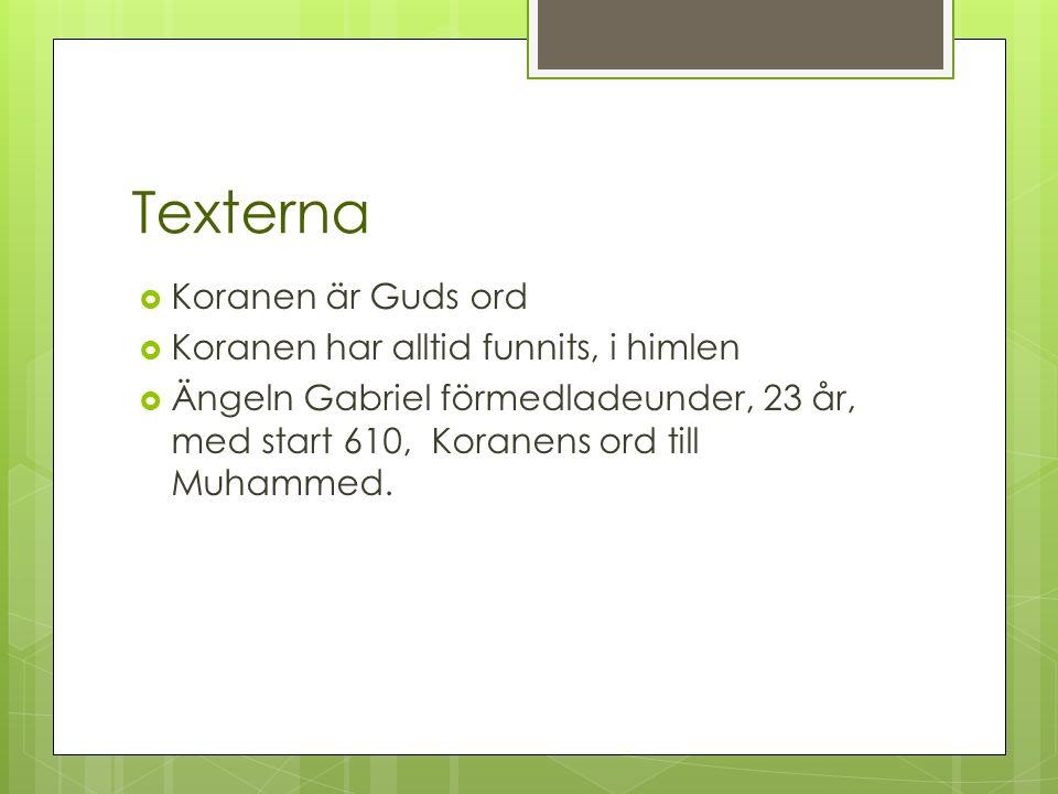 Texterna  Koranen är Guds ord  Koranen har alltid funnits, i himlen  Ängeln Gabriel förmedladeunder, 23 år, med start 610, Koranens ord till Muhammed.