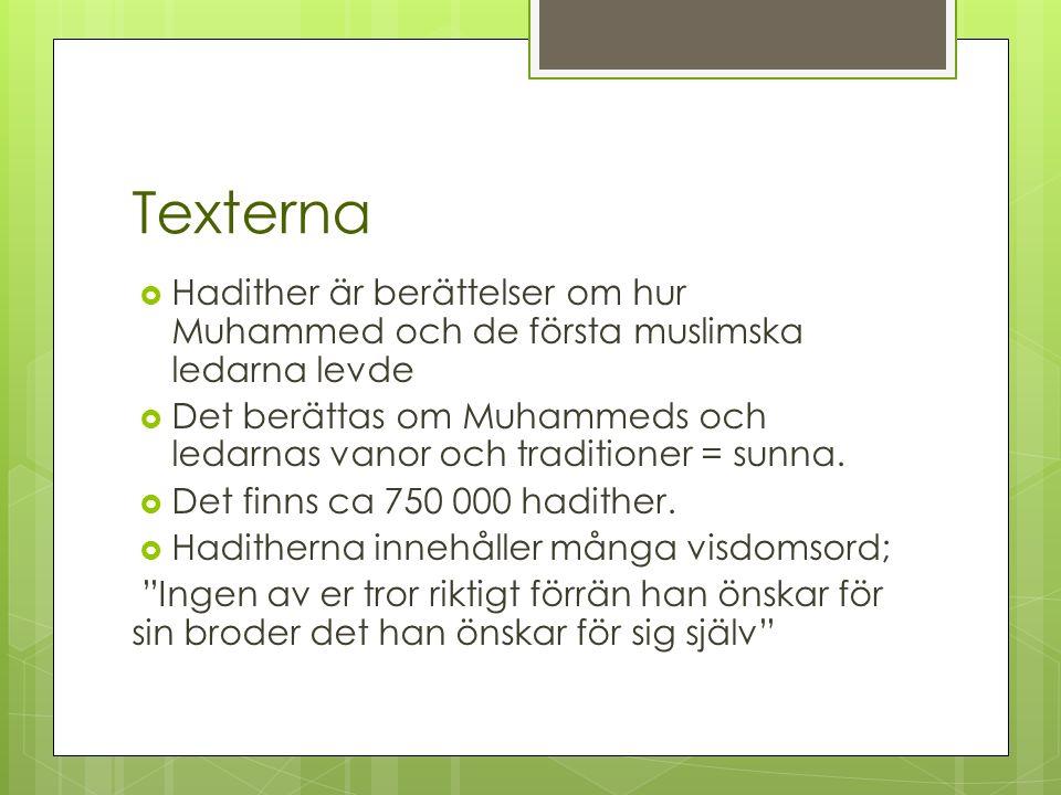 Texterna  Hadither är berättelser om hur Muhammed och de första muslimska ledarna levde  Det berättas om Muhammeds och ledarnas vanor och traditioner = sunna.