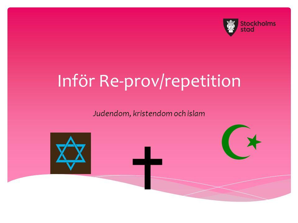 Inför Re-prov/repetition Judendom, kristendom och islam