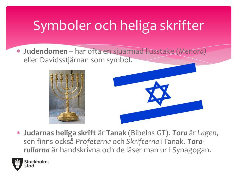  Judendomen – har ofta en sjuarmad ljusstake (Menora) eller Davidsstjärnan som symbol.