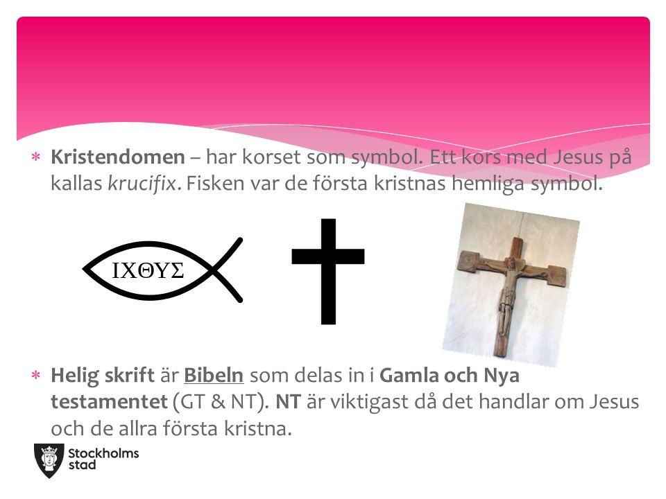  Kristendomen – har korset som symbol. Ett kors med Jesus på kallas krucifix.