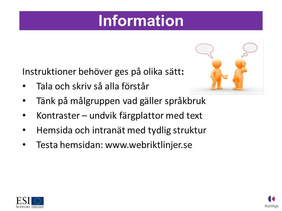 Information Instruktioner behöver ges på olika sätt: Tala och skriv så alla förstår Tänk på målgruppen vad gäller språkbruk Kontraster – undvik färgplattor med text Hemsida och intranät med tydlig struktur Testa hemsidan: www.webriktlinjer.se