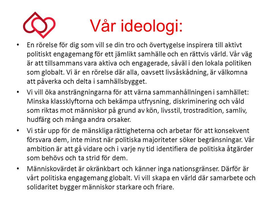 Vår ideologi: En rörelse för dig som vill se din tro och övertygelse inspirera till aktivt politiskt engagemang för ett jämlikt samhälle och en rättvis värld.