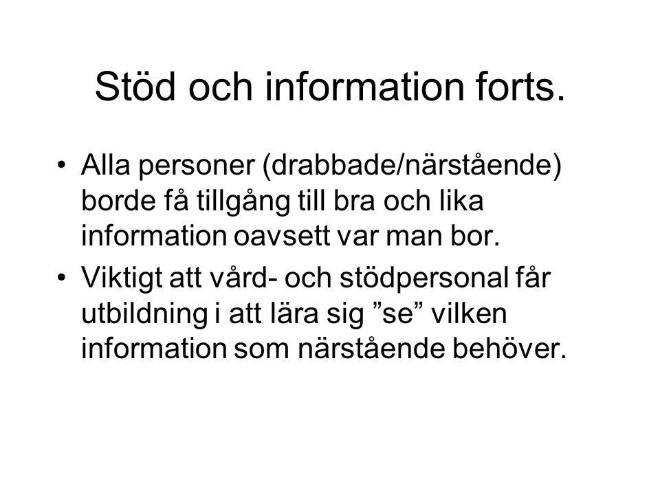 Stöd och information forts. Alla personer (drabbade/närstående) borde få tillgång till bra och lika information oavsett var man bor. Viktigt att vård-