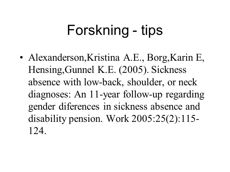 Forskning - tips Alexanderson,Kristina A.E., Borg,Karin E, Hensing,Gunnel K.E. (2005). Sickness absence with low-back, shoulder, or neck diagnoses: An