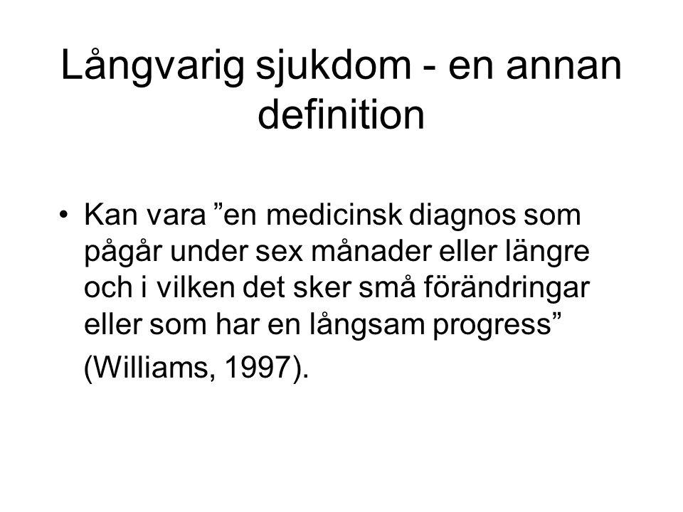 Långvarig sjukdom - en annan definition Kan vara en medicinsk diagnos som pågår under sex månader eller längre och i vilken det sker små förändringar eller som har en långsam progress (Williams, 1997).
