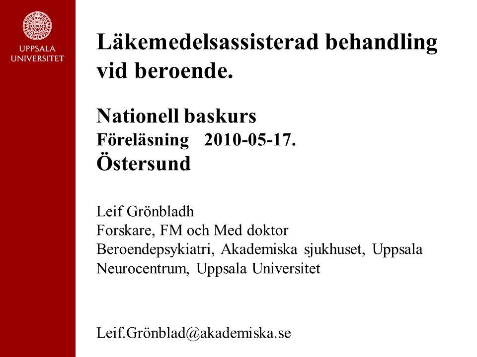 Läkemedelsassisterad behandling vid beroende. Nationell baskurs Föreläsning 2010-05-17. Östersund Leif Grönbladh Forskare, FM och Med doktor Beroendep