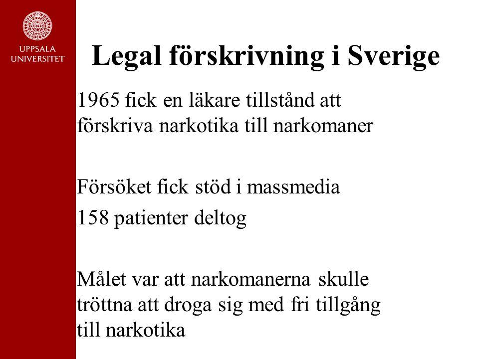 Legal förskrivning i Sverige 1965 fick en läkare tillstånd att förskriva narkotika till narkomaner Försöket fick stöd i massmedia 158 patienter deltog
