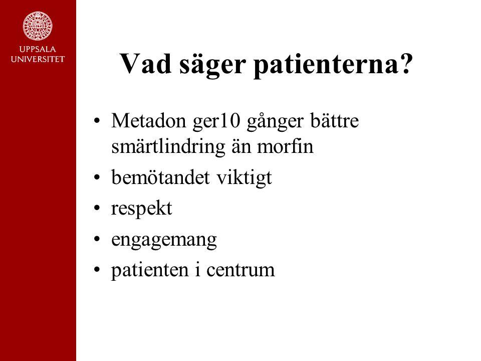 Vad säger patienterna? Metadon ger10 gånger bättre smärtlindring än morfin bemötandet viktigt respekt engagemang patienten i centrum