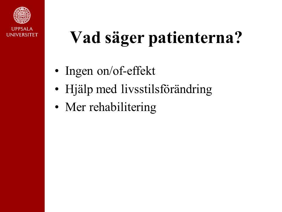 Vad säger patienterna? Ingen on/of-effekt Hjälp med livsstilsförändring Mer rehabilitering