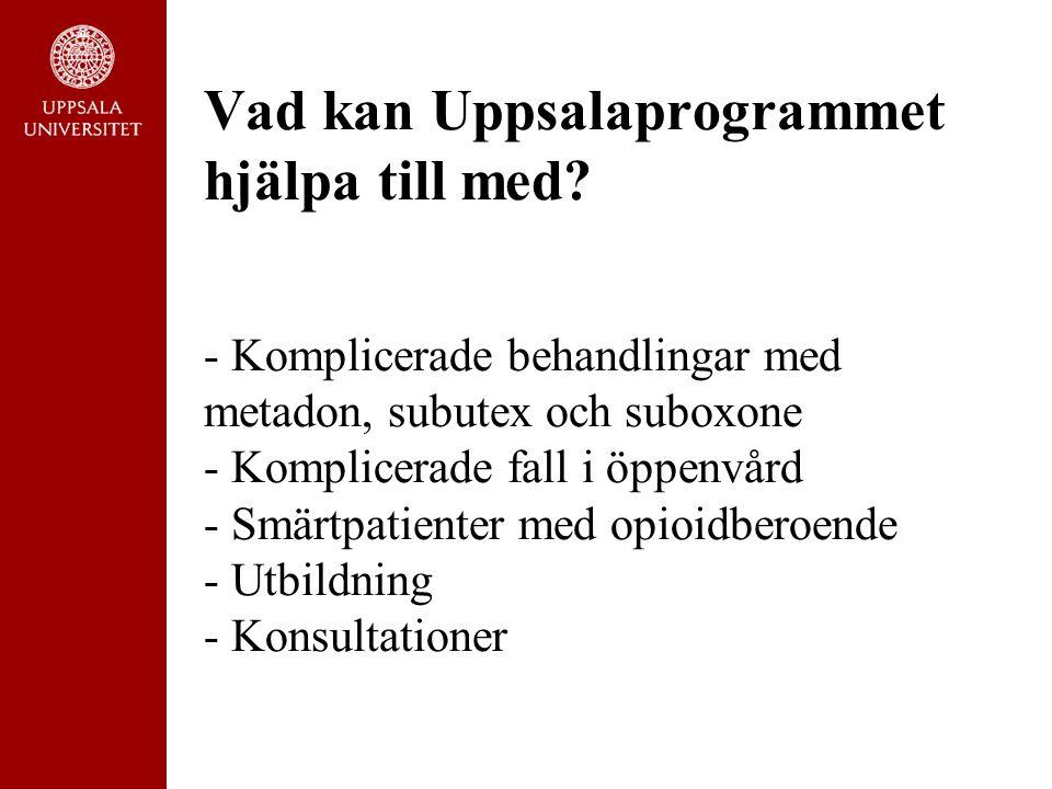 Vad kan Uppsalaprogrammet hjälpa till med? - Komplicerade behandlingar med metadon, subutex och suboxone - Komplicerade fall i öppenvård - Smärtpatien