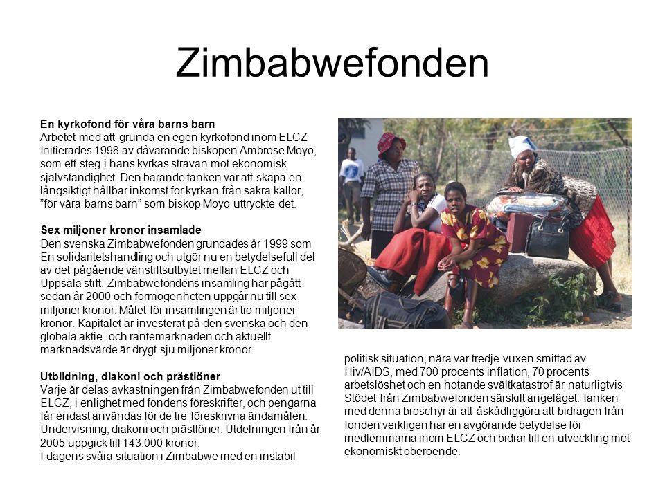 Zimbabwefonden En kyrkofond för våra barns barn Arbetet med att grunda en egen kyrkofond inom ELCZ Initierades 1998 av dåvarande biskopen Ambrose Moyo, som ett steg i hans kyrkas strävan mot ekonomisk självständighet.
