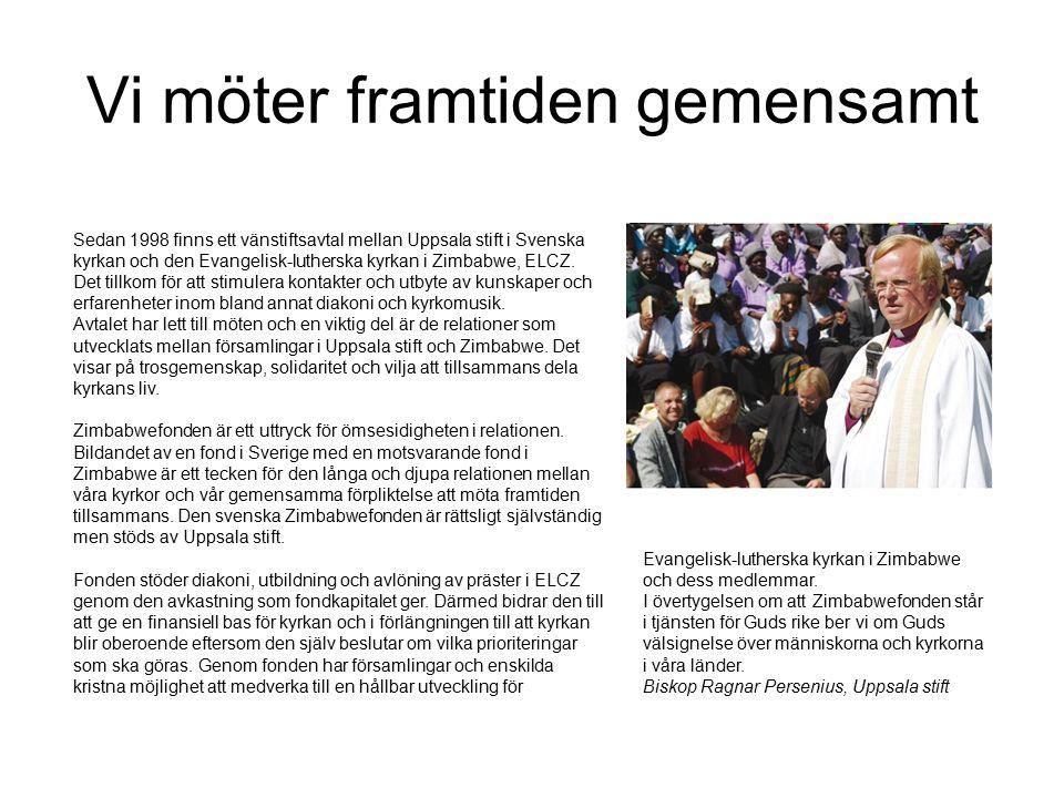 Vi möter framtiden gemensamt Sedan 1998 finns ett vänstiftsavtal mellan Uppsala stift i Svenska kyrkan och den Evangelisk-lutherska kyrkan i Zimbabwe, ELCZ.
