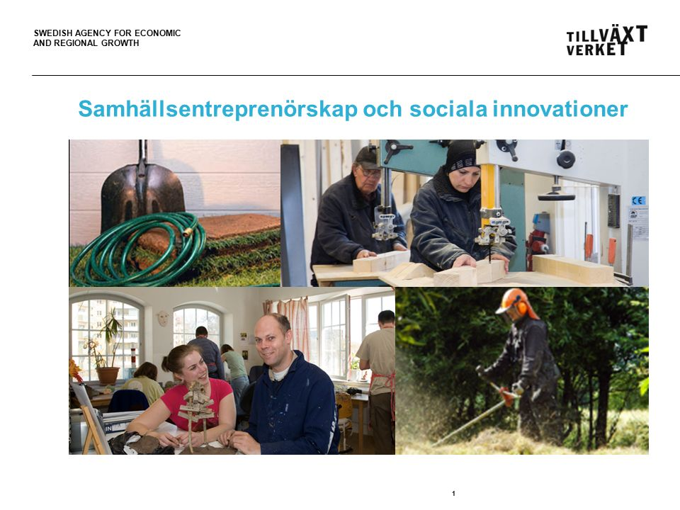 SWEDISH AGENCY FOR ECONOMIC AND REGIONAL GROWTH 1 Samhällsentreprenörskap och sociala innovationer