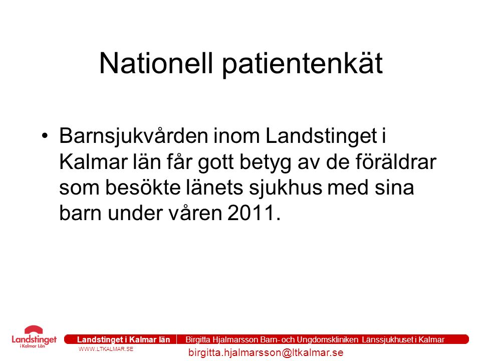 WWW.LTKALMAR.SE Landstinget i Kalmar län Birgitta Hjalmarsson Barn- och Ungdomskliniken Länssjukhuset i Kalmar birgitta.hjalmarsson@ltkalmar.se Nation