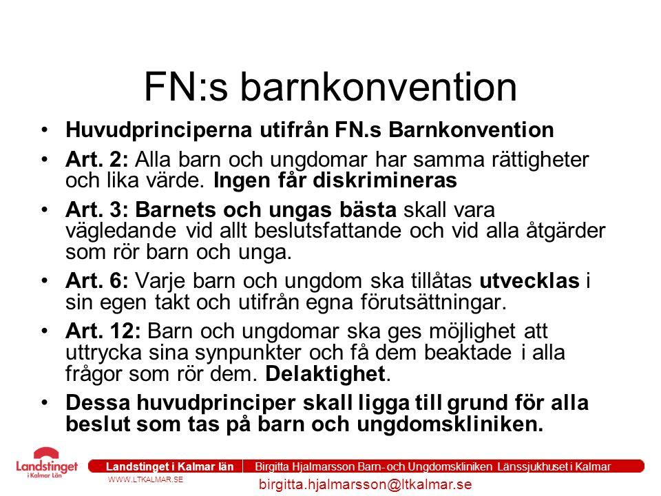 WWW.LTKALMAR.SE Landstinget i Kalmar län Birgitta Hjalmarsson Barn- och Ungdomskliniken Länssjukhuset i Kalmar birgitta.hjalmarsson@ltkalmar.se FN:s b