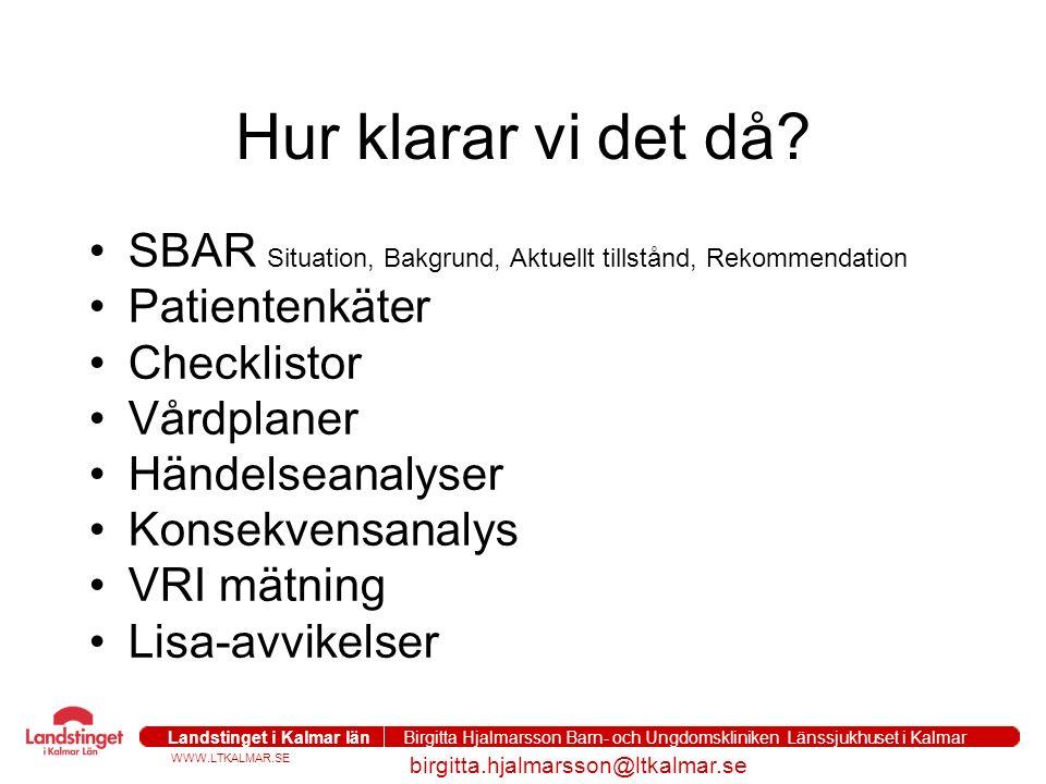 WWW.LTKALMAR.SE Landstinget i Kalmar län Birgitta Hjalmarsson Barn- och Ungdomskliniken Länssjukhuset i Kalmar birgitta.hjalmarsson@ltkalmar.se Hur kl