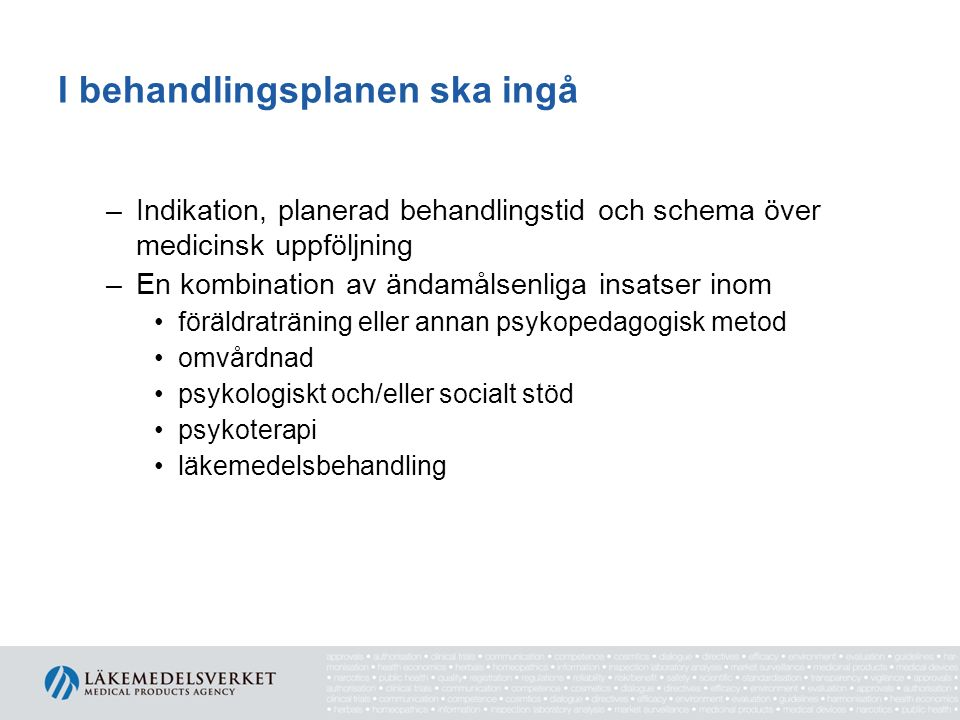I behandlingsplanen ska ingå –Indikation, planerad behandlingstid och schema över medicinsk uppföljning –En kombination av ändamålsenliga insatser ino