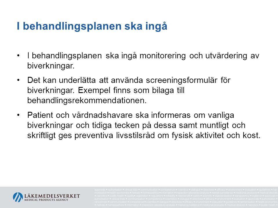 I behandlingsplanen ska ingå I behandlingsplanen ska ingå monitorering och utvärdering av biverkningar.
