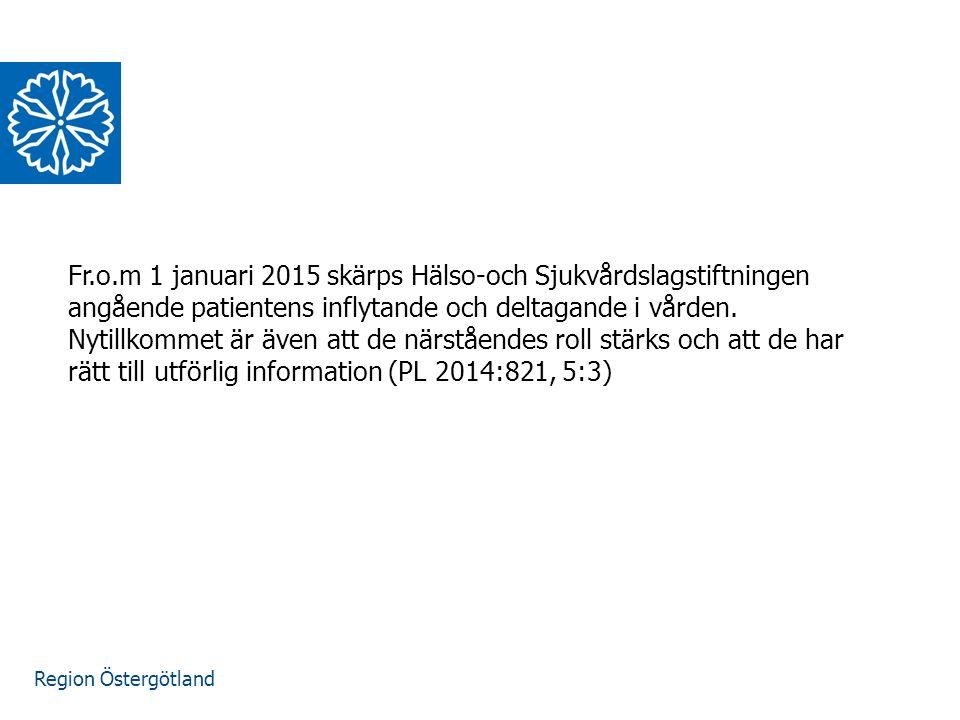 Region Östergötland Fr.o.m 1 januari 2015 skärps Hälso-och Sjukvårdslagstiftningen angående patientens inflytande och deltagande i vården.