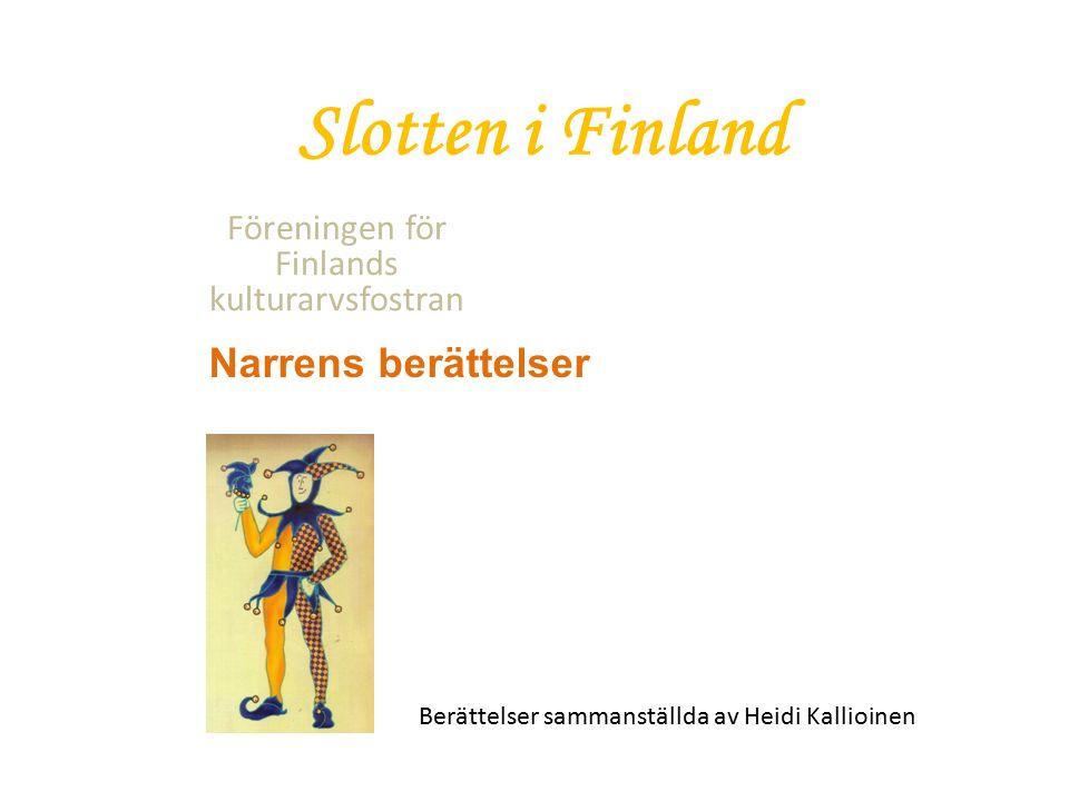 Slotten i Finland Föreningen för Finlands kulturarvsfostran Berättelser sammanställda av Heidi Kallioinen Narrens berättelser