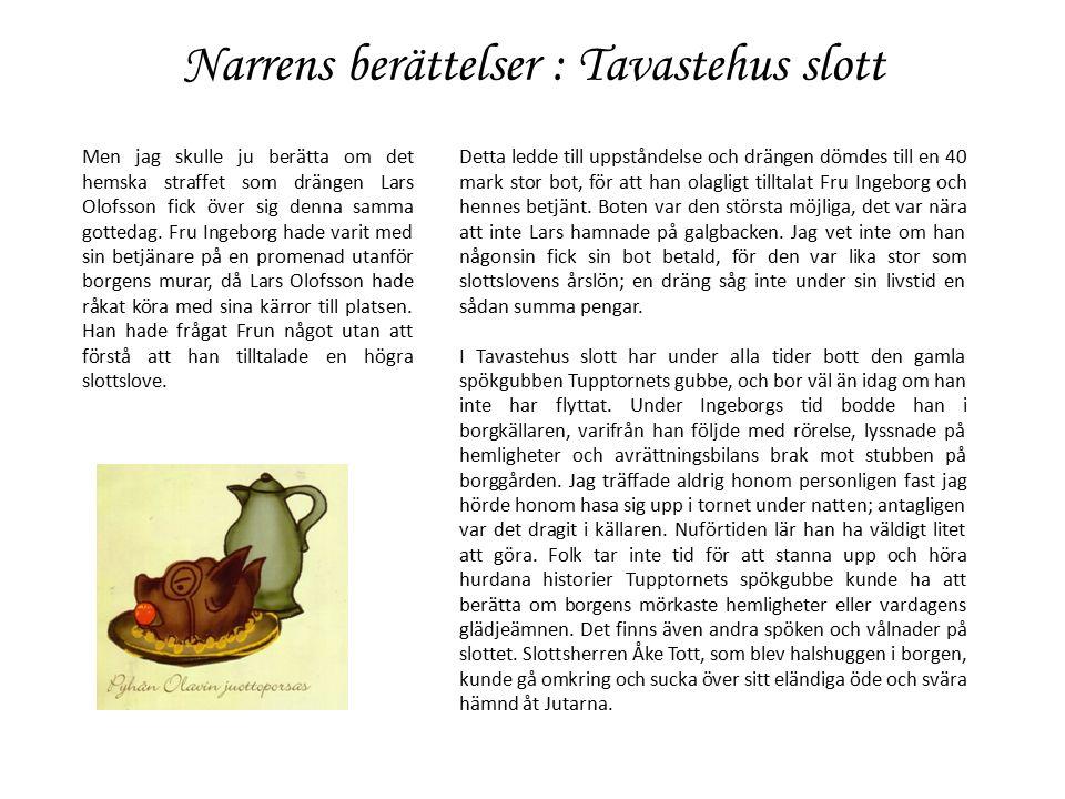 Narrens berättelser : Tavastehus slott Men jag skulle ju berätta om det hemska straffet som drängen Lars Olofsson fick över sig denna samma gottedag.