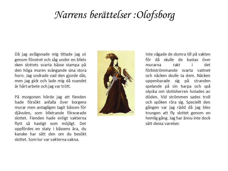 Narrens berättelser :Olofsborg Då jag avlägsnade mig tittade jag ut genom fönstret och såg under en blixts sken slottets svarta bässe stampa på den höga muren svängande sina stora horn.
