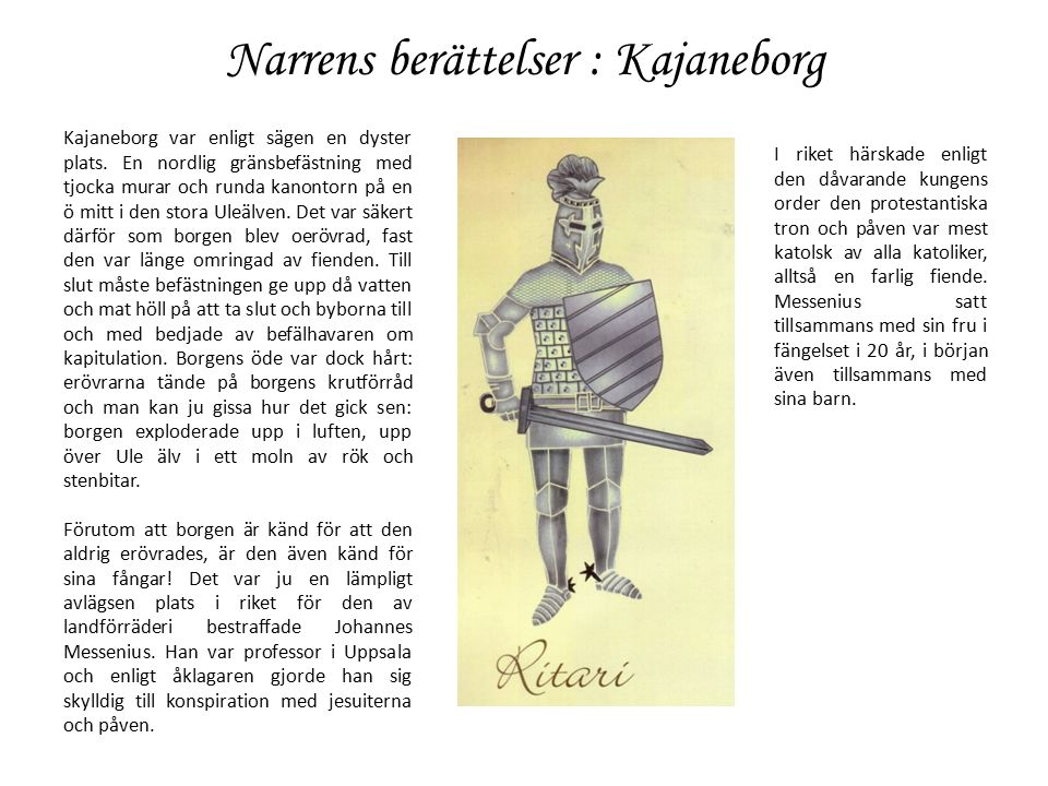 Narrens berättelser : Kajaneborg Till en början lär golvet i fängelset endast varit ett järngaller under vilket den isande Ue älvs vatten flöt.