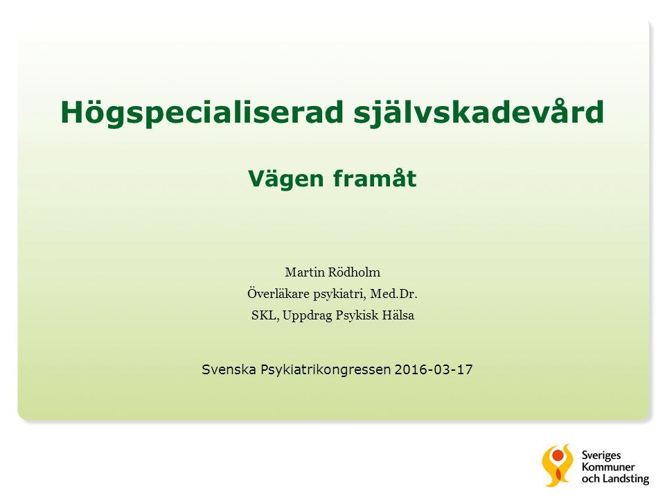 Högspecialiserad självskadevård Vägen framåt Martin Rödholm Överläkare psykiatri, Med.Dr.