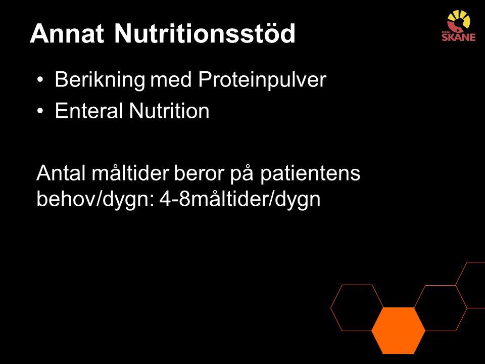 Annat Nutritionsstöd Berikning med Proteinpulver Enteral Nutrition Antal måltider beror på patientens behov/dygn: 4-8måltider/dygn