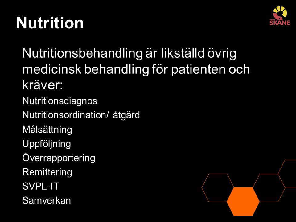 Nutrition Nutritionsbehandling är likställd övrig medicinsk behandling för patienten och kräver: Nutritionsdiagnos Nutritionsordination/ åtgärd Målsättning Uppföljning Överrapportering Remittering SVPL-IT Samverkan