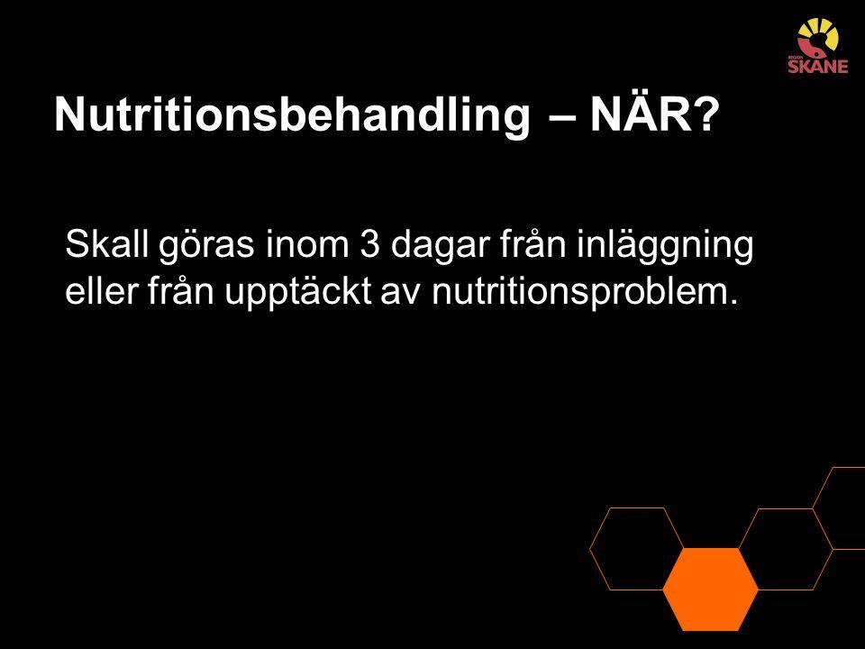Nutritionsbehandling – NÄR? Skall göras inom 3 dagar från inläggning eller från upptäckt av nutritionsproblem.