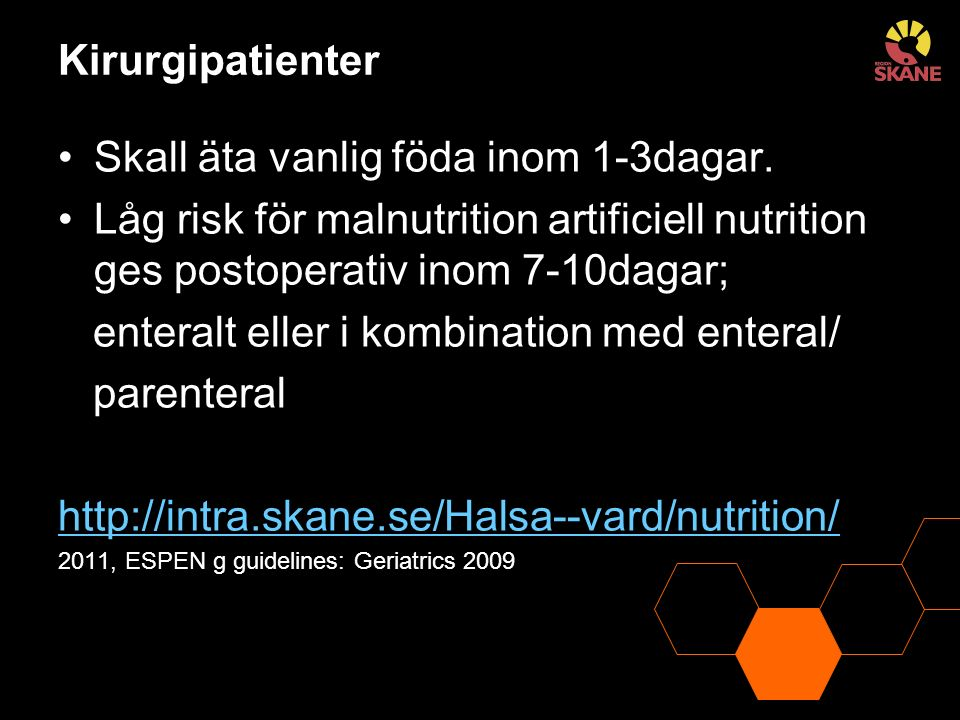 Kirurgipatienter Skall äta vanlig föda inom 1-3dagar. Låg risk för malnutrition artificiell nutrition ges postoperativ inom 7-10dagar; enteralt eller