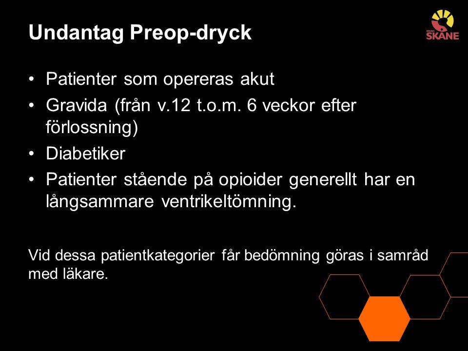 Undantag Preop-dryck Patienter som opereras akut Gravida (från v.12 t.o.m. 6 veckor efter förlossning) Diabetiker Patienter stående på opioider genere