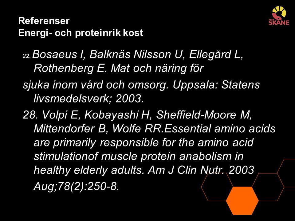 Referenser Energi- och proteinrik kost 22. Bosaeus I, Balknäs Nilsson U, Ellegård L, Rothenberg E. Mat och näring för sjuka inom vård och omsorg. Upps