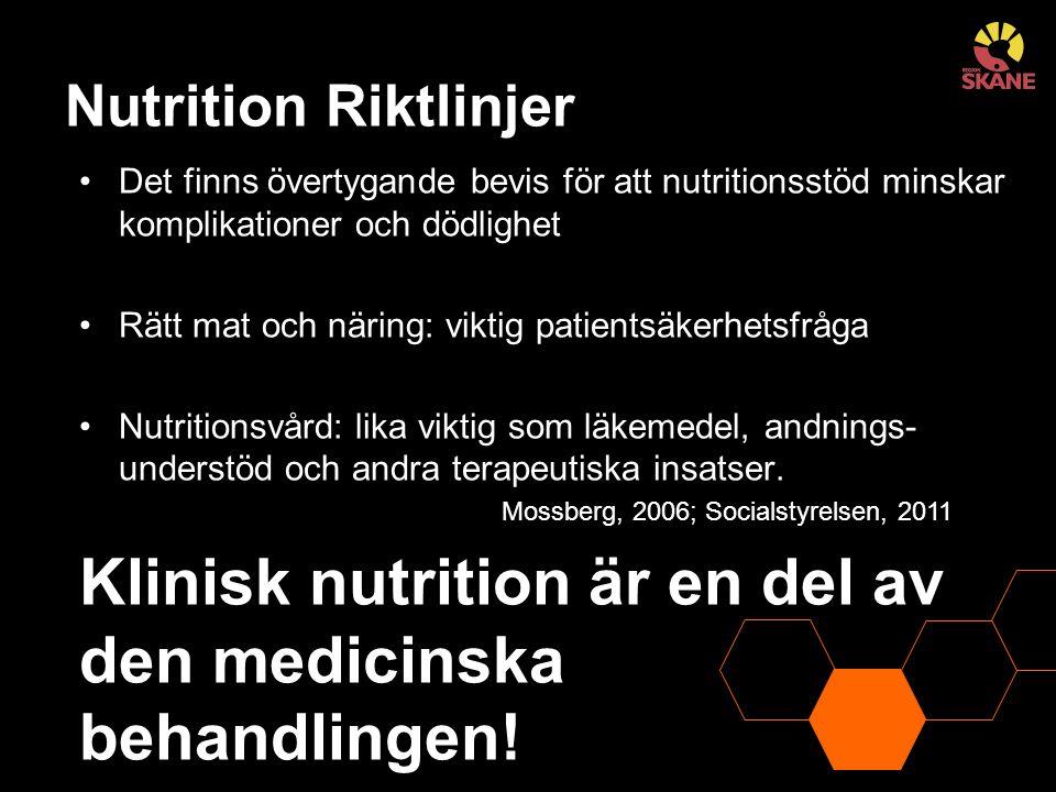 Nutrition Riktlinjer Det finns övertygande bevis för att nutritionsstöd minskar komplikationer och dödlighet Rätt mat och näring: viktig patientsäkerhetsfråga Nutritionsvård: lika viktig som läkemedel, andnings- understöd och andra terapeutiska insatser.
