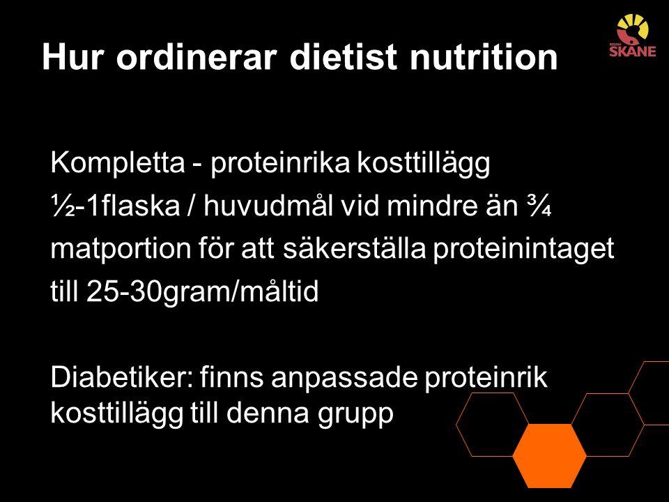 Hur ordinerar dietist nutrition Kompletta - proteinrika kosttillägg ½-1flaska / huvudmål vid mindre än ¾ matportion för att säkerställa proteinintaget till 25-30gram/måltid Diabetiker: finns anpassade proteinrik kosttillägg till denna grupp