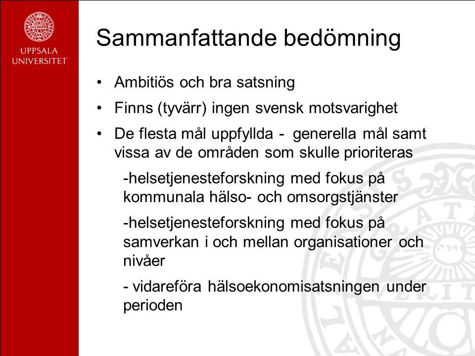 Sammanfattande bedömning Ambitiös och bra satsning Finns (tyvärr) ingen svensk motsvarighet De flesta mål uppfyllda - generella mål samt vissa av de områden som skulle prioriteras -helsetjenesteforskning med fokus på kommunala hälso- och omsorgstjänster -helsetjenesteforskning med fokus på samverkan i och mellan organisationer och nivåer - vidareföra hälsoekonomisatsningen under perioden