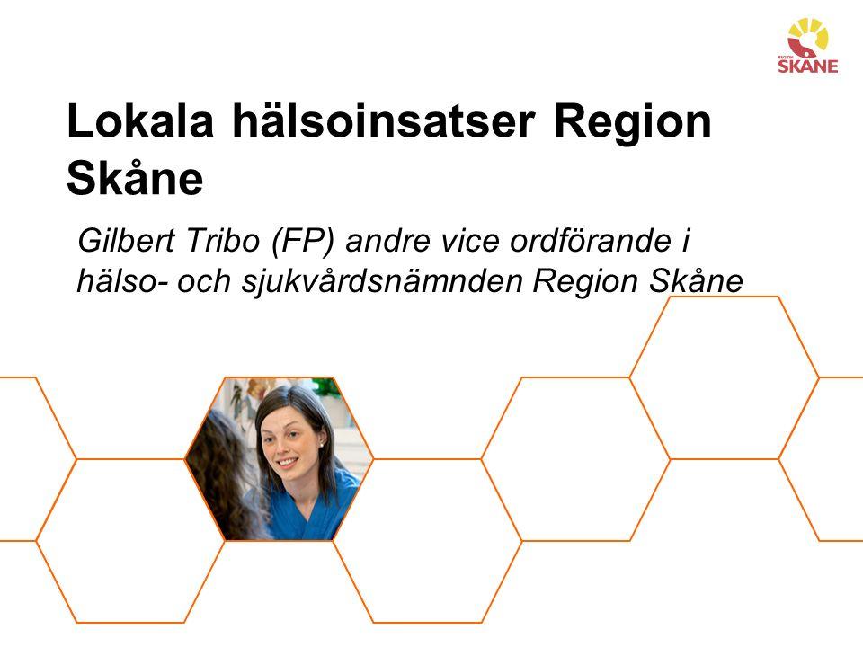 Lokala hälsoinsatser Region Skåne Gilbert Tribo (FP) andre vice ordförande i hälso- och sjukvårdsnämnden Region Skåne