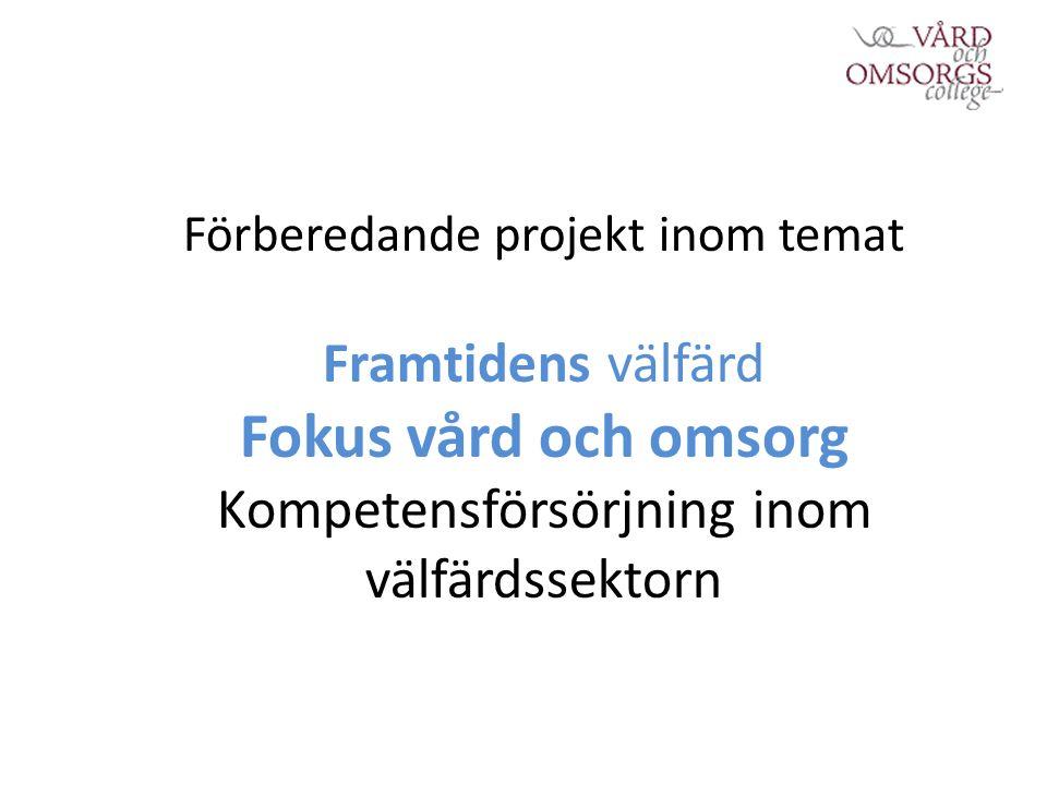 Förberedande projekt inom temat Framtidens välfärd Fokus vård och omsorg Kompetensförsörjning inom välfärdssektorn