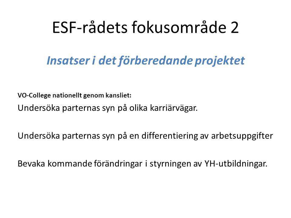 ESF-rådets fokusområde 2 Insatser i det förberedande projektet VO-College nationellt genom kansliet: Undersöka parternas syn på olika karriärvägar.