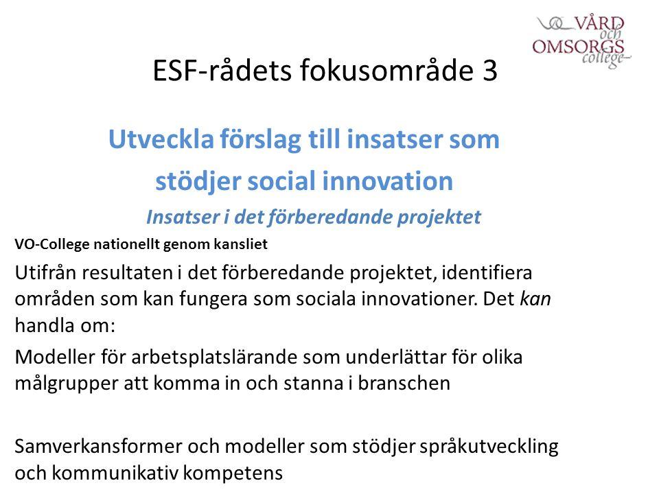 ESF-rådets fokusområde 3 Utveckla förslag till insatser som stödjer social innovation Insatser i det förberedande projektet VO-College nationellt genom kansliet Utifrån resultaten i det förberedande projektet, identifiera områden som kan fungera som sociala innovationer.