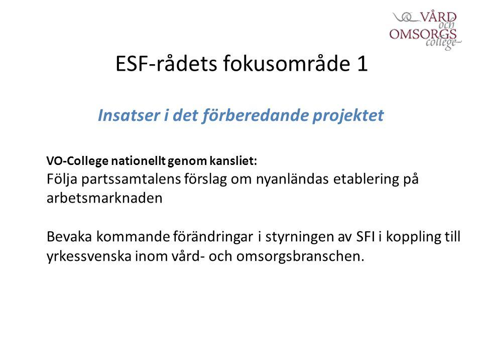 ESF-rådets fokusområde 1 Insatser i det förberedande projektet VO-College nationellt genom kansliet: Följa partssamtalens förslag om nyanländas etablering på arbetsmarknaden Bevaka kommande förändringar i styrningen av SFI i koppling till yrkessvenska inom vård- och omsorgsbranschen.