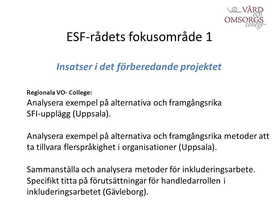 ESF-rådets fokusområde 1 Insatser i det förberedande projektet Regionala VO- College: Analysera exempel på alternativa och framgångsrika SFI-upplägg (Uppsala).