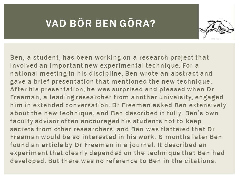 Ben, a student, has been working on a research project that involved an important new experimental technique. For a national meeting in his discipline