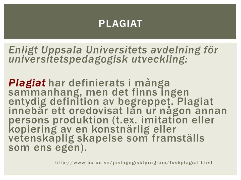Enligt Uppsala Universitets avdelning för universitetspedagogisk utveckling: Plagiat har definierats i många sammanhang, men det finns ingen entydig definition av begreppet.