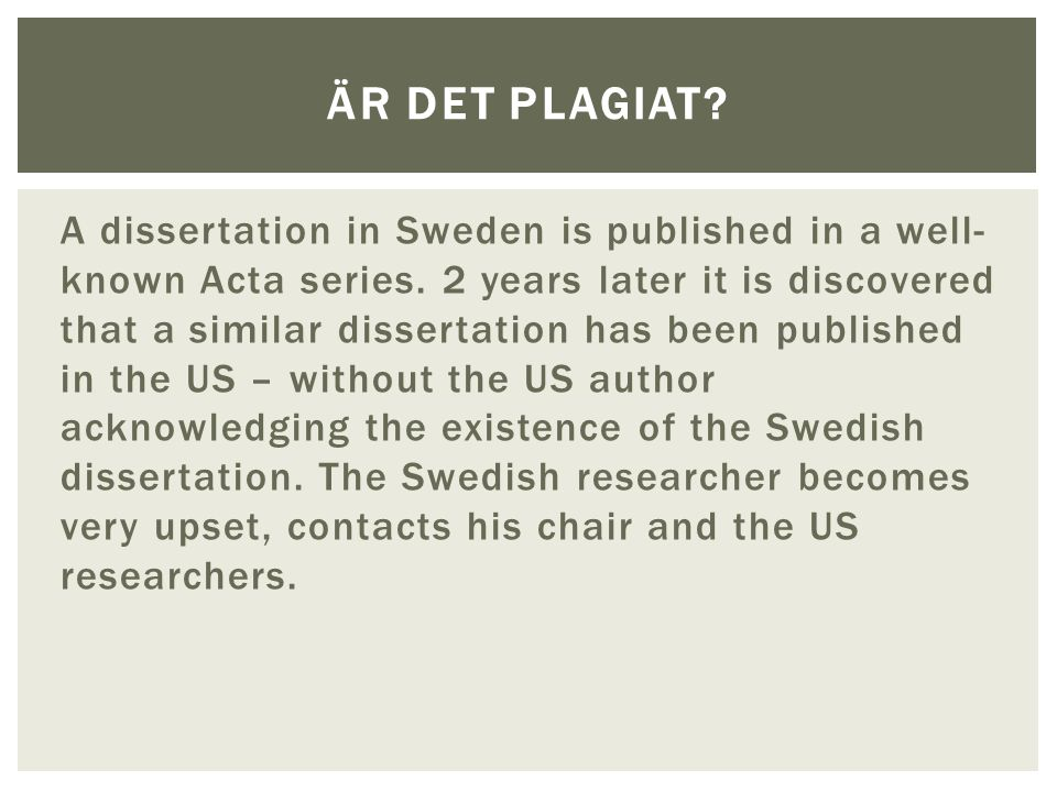 A dissertation in Sweden is published in a well- known Acta series. 2 years later it is discovered that a similar dissertation has been published in t