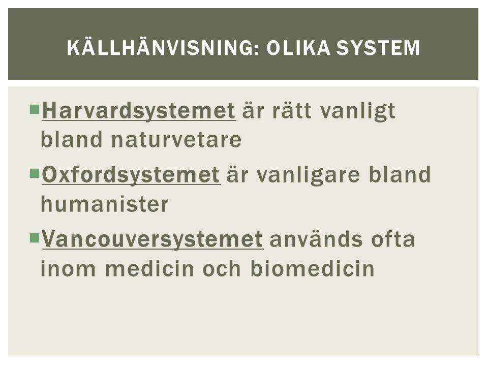 Harvardsystemet är rätt vanligt bland naturvetare  Oxfordsystemet är vanligare bland humanister  Vancouversystemet används ofta inom medicin och biomedicin KÄLLHÄNVISNING: OLIKA SYSTEM